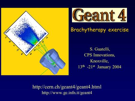 S. Guatelli, CPS Innovations, Knoxville, 13 th -21 st January 2004   Brachytherapy exercise.