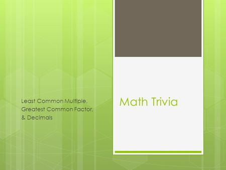 Math Trivia Least Common Multiple, Greatest Common Factor, & Decimals.