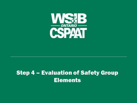 Step 4 – Evaluation of Safety Group Elements. Achieving an Element Implement 5 Steps to Managing Health & Safety: 1. Written standard 2. Communication.