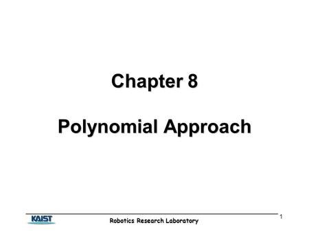 Robotics Research Laboratory 1 Chapter 8 Polynomial Approach.