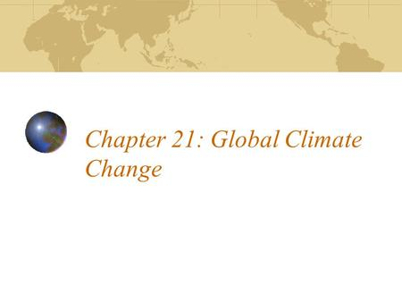 Chapter 21: <strong>Global</strong> Climate Change. Foreword The issue <strong>of</strong> <strong>global</strong> climate change may be one <strong>of</strong> the most important issues facing humanity in <strong>its</strong> history.