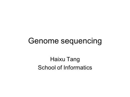 Genome sequencing Haixu Tang School of Informatics.