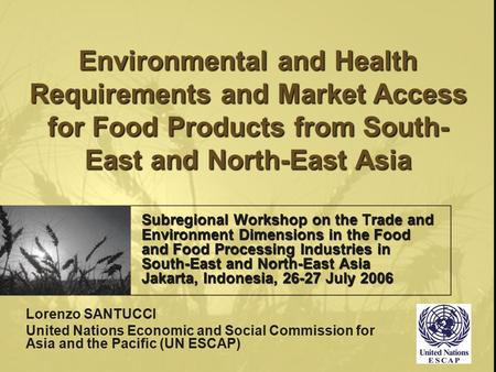 Subregional Workshop on the Trade and Environment Dimensions in the Food and Food Processing Industries in South-East and North-East Asia Jakarta, Indonesia,