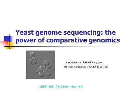 Yeast genome sequencing: the power of comparative genomics MEDG 505, 03/02/04, Han Hao Molecular Microbiology (2004)53(2), 381 – 389.