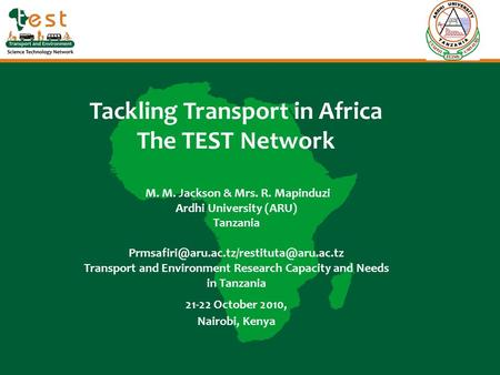 Tackling Transport in Africa The TEST Network M. M. Jackson & Mrs. R. Mapinduzi Ardhi University (ARU) Tanzania