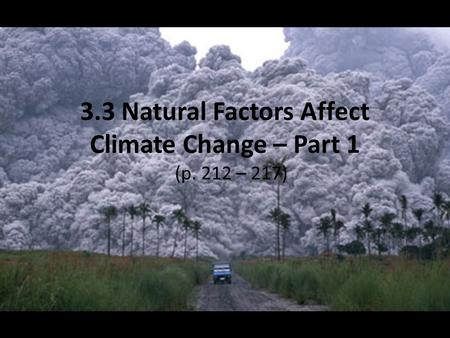 3.3 Natural Factors Affect Climate Change – Part 1 (p. 212 – 217)
