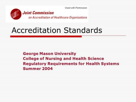 Accreditation Standards George Mason University College of Nursing and Health Science Regulatory Requirements for Health Systems Summer 2004 Used with.