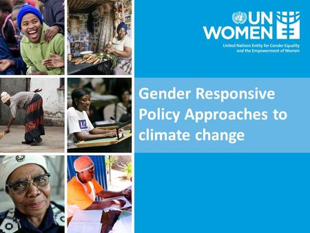 Gender Responsive Policy Approaches to climate change.