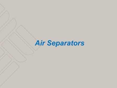 1 Air Separators. 2 3 AIR IN THE SYSTEM WHAT DOES IT DO Annoying noises Gurgling and falling water Reduced pump head and failure Water/air mixture becomes.