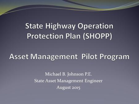 Michael B. Johnson P.E. State Asset Management Engineer August 2015.