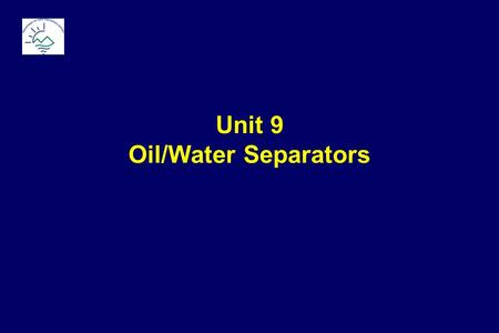 Unit 9 Oil/Water Separators. What is an OWS? Making It Work Reduce your disposal costs Reducing your permit and regulatory requirements Reducing your.