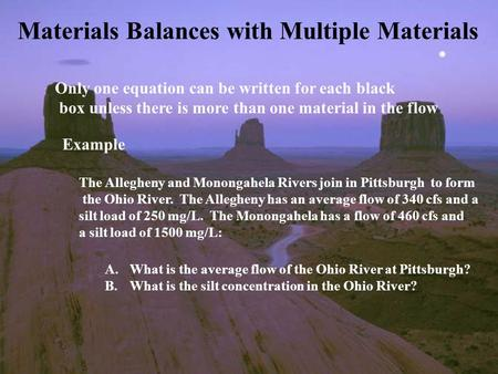 Materials Balances with Multiple Materials Only one equation can be written for each black box unless there is more than one material in the flow Example.