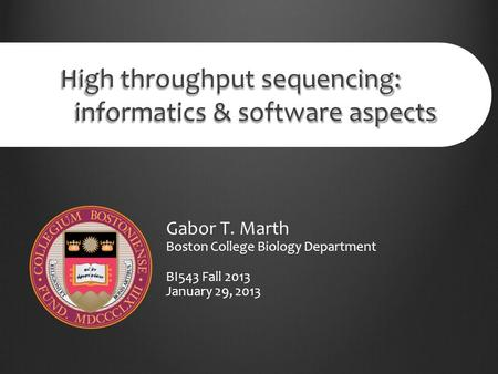 High throughput sequencing: informatics & software aspects Gabor T. Marth Boston College Biology Department BI543 Fall 2013 January 29, 2013.