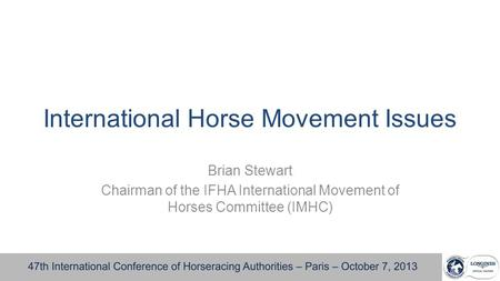 International Horse Movement Issues Brian Stewart Chairman of the IFHA International Movement of Horses Committee (IMHC)