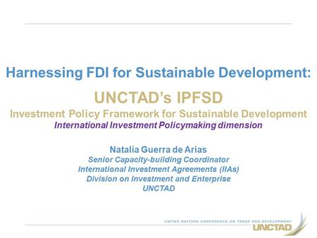 Harnessing FDI for Sustainable Development: UNCTAD's IPFSD Investment Policy Framework for Sustainable Development International Investment Policymaking.