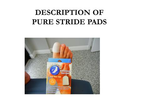 DESCRIPTION OF PURE STRIDE PADS. Gel Toe Spreaders Silicon gel spacer to separate great toe from second toe to prevent progression of bunions Washable.