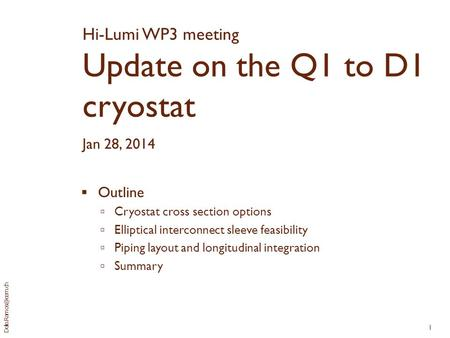 1 Hi-Lumi WP3 meeting Update on the Q1 to D1 cryostat Jan 28, 2014  Outline  Cryostat cross section options  Elliptical interconnect.
