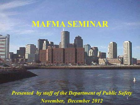 1 MAFMA SEMINAR Presented by staff of the Department of Public Safety November, December 2012.