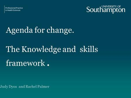 Agenda for change. The Knowledge and skills framework. Judy Dyos and Rachel Palmer.