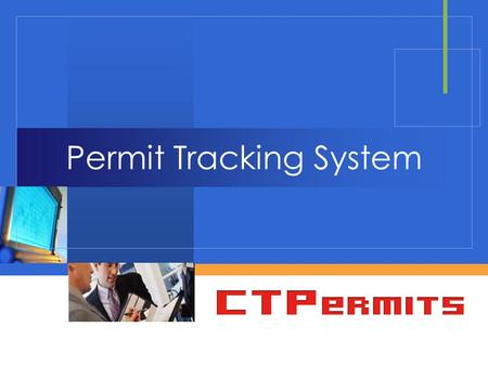 Company LOGO Permit Tracking System. CTPermits  Our Mission Statement: To offer the most cost-effective, intelligent, and achievable Data Technology.