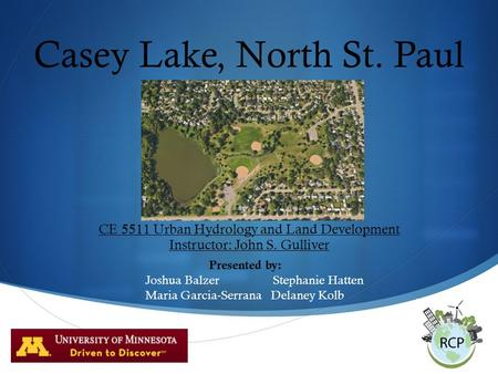  Casey Lake, North St. Paul CE 5511 Urban Hydrology and Land Development Instructor: John S. Gulliver Presented by: Joshua Balzer Stephanie Hatten Maria.