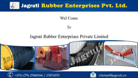 +(91)-(79)-25860166 / 25851055 Wel Come To Jagruti Rubber Enterprises Private Limited.