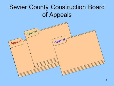 1 Sevier County Construction Board of Appeals. 2 SEVIER COUNTY STORM WATER APPEALS BOARD Section 1 Purpose The purpose of this document is in creating.