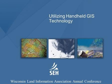 Utilizing Handheld GIS Technology Wisconsin Land Information Association Annual Conference.