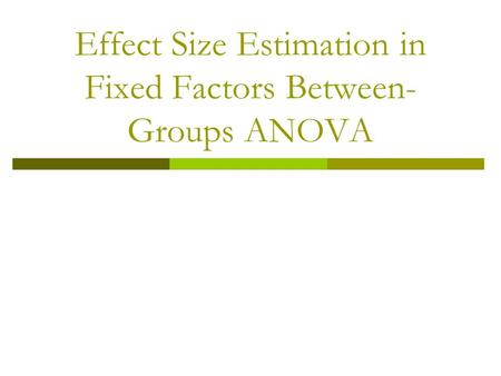 Effect Size Estimation in Fixed Factors Between-Groups ANOVA