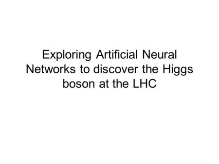 Exploring Artificial Neural Networks to discover the Higgs boson at the LHC.