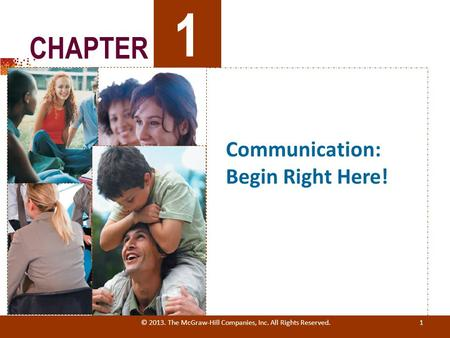 © 2013. The McGraw-Hill Companies, Inc. All Rights Reserved. 1 Communication: Begin Right Here! 1 CHAPTER.