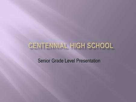Senior Grade Level Presentation.  Gathering Information is critical to making informed decisions.  High school diploma requirements have increased and.