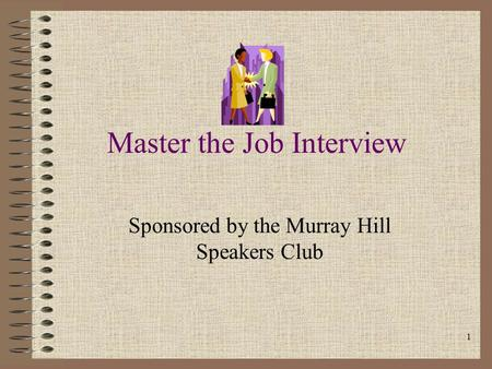 1 Master the Job Interview Sponsored by the Murray Hill Speakers Club.
