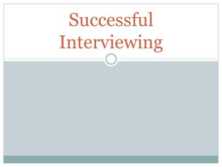 Successful Interviewing. Objective Students will be able to anticipate and articulate key job skills and be prepared for a real job interview.
