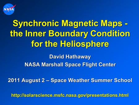 Synchronic Magnetic Maps - the Inner Boundary Condition for the Heliosphere David Hathaway NASA Marshall Space Flight Center 2011 August 2 – Space Weather.