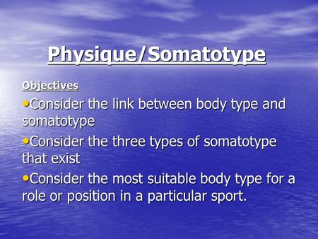 Physique/Somatotype Consider the link between body type and somatotype