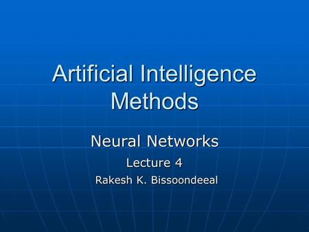 Artificial Intelligence Methods Neural Networks Lecture 4 Rakesh K. Bissoondeeal Rakesh K. Bissoondeeal.