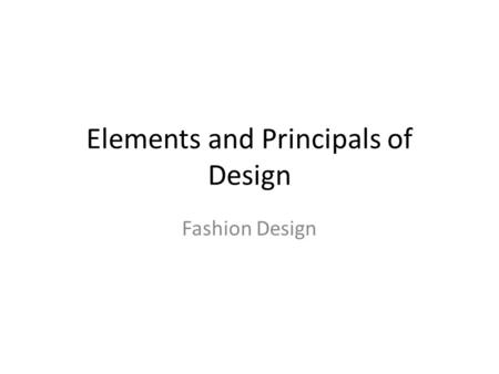 Elements and Principals of Design Fashion Design.
