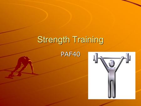 Strength Training PAF40. Muscle Strength The force your muscle can exert against resistance.