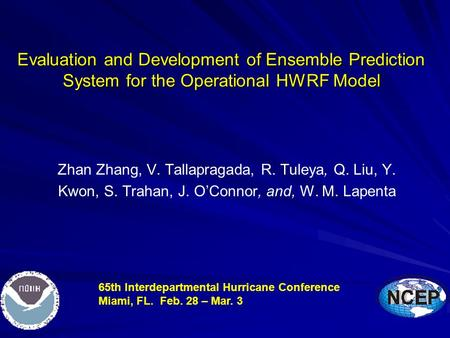 Evaluation and Development of Ensemble Prediction System for the Operational HWRF Model Zhan Zhang, V. Tallapragada, R. Tuleya, Q. Liu, Y. Kwon, S. Trahan,
