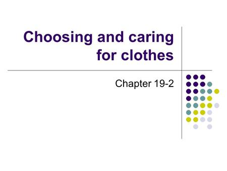 Choosing and caring for clothes Chapter 19-2. Choosing Clothes That Look Good on You Elements of Design Color, line, texture, and form These are factors.