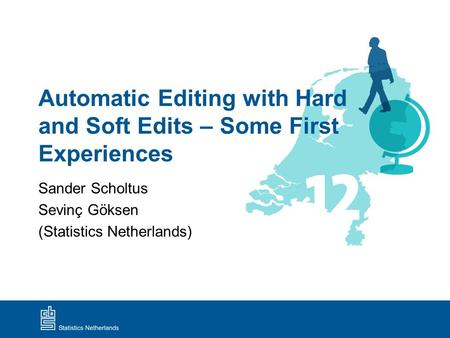 Automatic Editing with Hard and Soft Edits – Some First Experiences Sander Scholtus Sevinç Göksen (Statistics Netherlands)