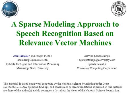 A Sparse Modeling Approach to Speech Recognition Based on Relevance Vector Machines Jon Hamaker and Joseph Picone Institute for.