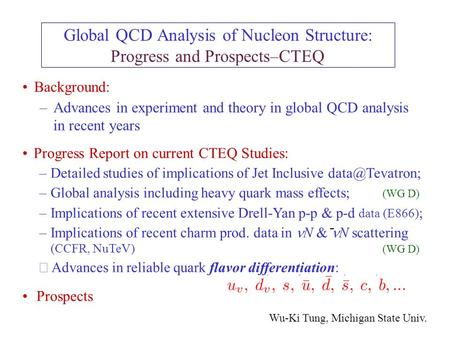 Global QCD Analysis of Nucleon Structure: Progress and Prospects–CTEQ Background: –Advances in experiment and theory in global QCD analysis in recent years.