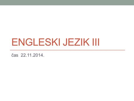 ENGLESKI JEZIK III čas 22.11.2014.. Imagine that you have a job and tell me… 1. Where do you work? 2. What do you exactly do in the company? 3. What qualifications.