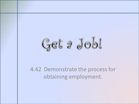 4.42 Demonstrate the process for obtaining employment.