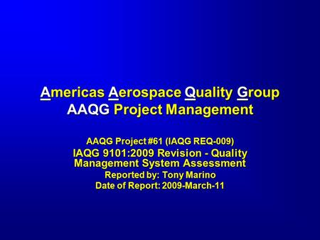 Americas Aerospace Quality Group AAQG Project Management AAQG Project #61 (IAQG REQ-009) IAQG 9101:2009 Revision - Quality Management System Assessment.
