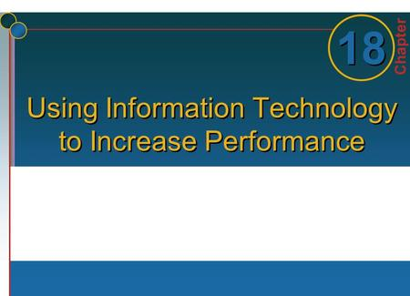 Chapter 1 1 18 Using Information Technology to Increase Performance.