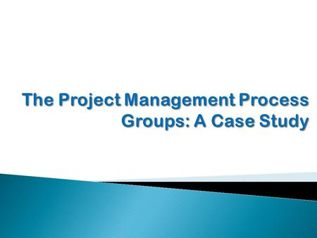 Copyright 2009  Describe the five project management (PM) process groups, the typical level of activity for each, and the interactions among them  Understand.