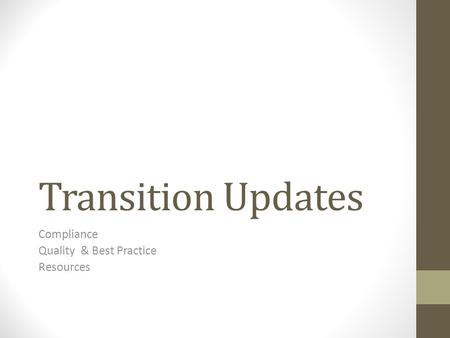 Transition Updates Compliance Quality & Best Practice Resources.